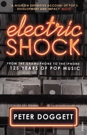 Electric Shock - From the Gramophone to the iPhone – 125 Years of Pop Music ebook by Peter Doggett