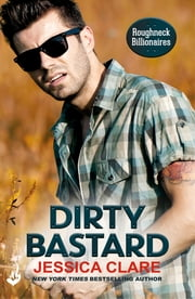 Dirty Bastard: Roughneck Billionaires 3 ebook by Jessica Clare