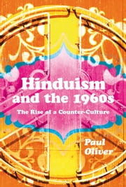 Hinduism and the 1960s - The Rise of a Counter-Culture ebook by Dr Paul Oliver