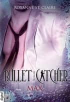 Bullet Catcher - Max ebook by Roxanne St. Claire, Kristiana Dorn-Ruhl
