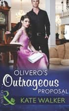Olivero's Outrageous Proposal (Mills & Boon Modern) ebook by Kate Walker