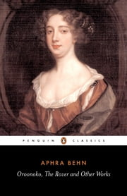 Oroonoko, the Rover and Other Works ebook by Aphra Behn