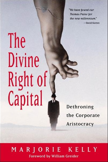 The Divine Right of Capital - Dethroning the Corporate Aristocracy ebook by Marjorie Kelly