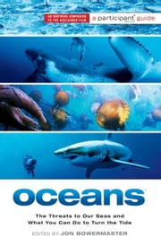 Oceans - The Threats to Our Seas and What You Can Do to Turn the Tide ebook by Participant Media,Jon Bowermaster