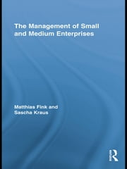 The Management of Small and Medium Enterprises ebook by Matthias Fink,Sascha Kraus