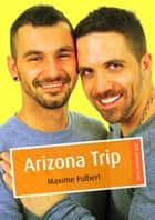 Arizona Trip ebook by Maxime Fulbert