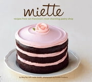 Miette - Recipes from San Francisco's Most Charming Pastry Shop ebook by Meg Ray, Leslie Jonath, Frankie Frankeny