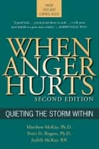 When Anger Hurts ebook by Matthew McKay, PhD,Peter D. Rogers,Judith McKay