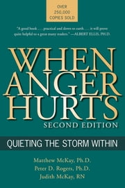 When Anger Hurts - Quieting the Storm Within ebook by Matthew McKay, PhD,Peter D. Rogers,Judith McKay