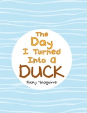 THE DAY I TURNED INTO A DUCK ebook by Ricky Yzaguirre