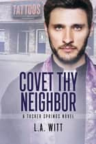 Covet Thy Neighbor - Tucker Springs, #4 ebook by L. A. Witt
