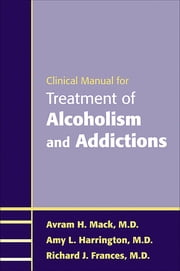 Clinical Manual for Treatment of Alcoholism and Addictions ebook by Avram H. Mack,Amy L. Harrington,Richard J. Frances