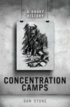 Concentration Camps - A Short History ebook by Dan Stone