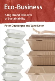 Eco-Business - A Big-Brand Takeover of Sustainability ebook by Peter Dauvergne,Jane Lister