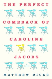 The Perfect Comeback of Caroline Jacobs - A Novel ebook by Matthew Dicks,Cynthia Hopkins