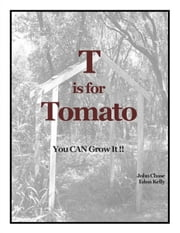T is for Tomato ebook by John Chase