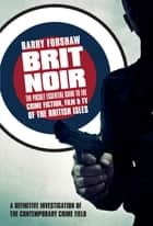 Brit Noir - The Pocket Essential Guide to the Crime Fiction, Film & TV of the British Isles ebook by Barry Forshaw