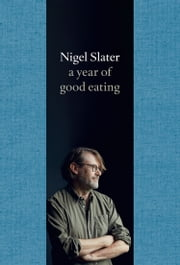 A Year of Good Eating: The Kitchen Diaries III ebook by Nigel Slater