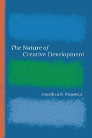 The Nature of Creative Development ebook by Jonathan S. Feinstein