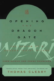 Opening the Dragon Gate - The Making of a Modern Taoist Wizard ebook by Chen Kaiguo,Zheng Shunchao,Thomas Cleary