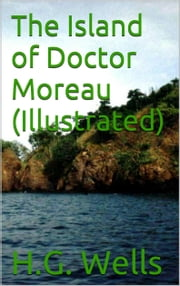 The Island of Doctor Moreau (Illustrated) ebook by H.G.Wells