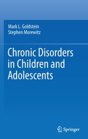 Chronic Disorders in Children and Adolescents ebook by Mark L. Goldstein,Stephen J. Morewitz