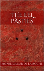 THE EEL PASTIES - STORY THE TENTH ebook by Monseigneur de la Roche