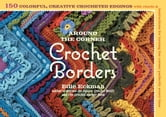 Around the Corner Crochet Borders - 150 Colorful, Creative Crocheted Edgings with Charts and Instructions for Turning the Corner Perfectly Every Time ebook by Edie Eckman