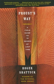 Proust's Way: A Field Guide to In Search of Lost Time ebook by Roger Shattuck
