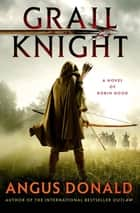 Grail Knight - A Novel of Robin Hood ebook by Angus Donald