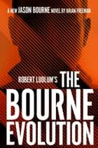 Robert Ludlum's™ The Bourne Evolution ebook by