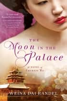The Moon in the Palace ebook by Weina Dai Randel