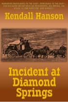 Incident at Diamond Springs ebook by Kendall Hanson