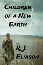 Children of a New Earth ebook by R. J. Eliason