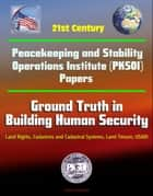 21st Century Peacekeeping and Stability Operations Institute (PKSOI) Papers - Ground Truth in Building Human Security - Land Rights, Cadastres and Cadastral Systems, Land Tenure, USAID ebook by Progressive Management