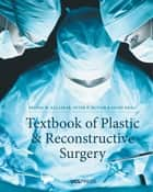 Textbook of Plastic and Reconstructive Surgery ebook by Dr Deepak K. Kalaskar, B.Tech PhD, Professor Peter E. Butler,...