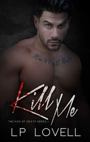 Kill Me - Kiss of Death, #1 ebook by LP Lovell