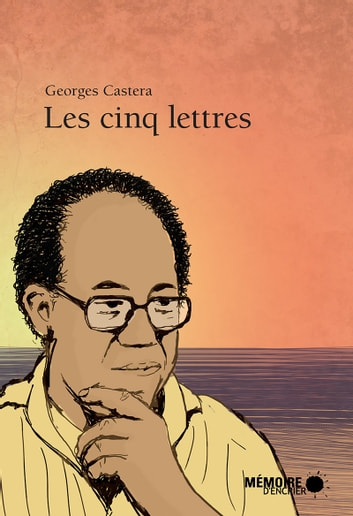 Les cinq lettres ebook by Georges Castera