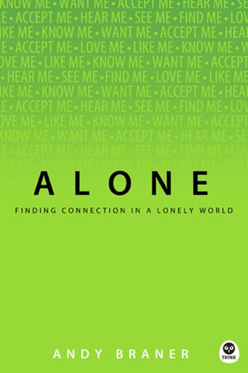 Alone - Finding Connection in a Lonely World ebook by Andy Braner