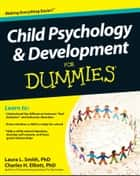 Child Psychology and Development For Dummies ebook by Charles H. Elliott, Laura L. Smith