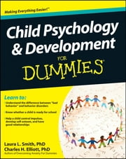 Child Psychology and Development For Dummies ebook by Charles H. Elliott,Laura L. Smith