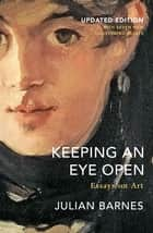 Keeping an Eye Open - Essays on Art (Updated Edition) ebook by Julian Barnes