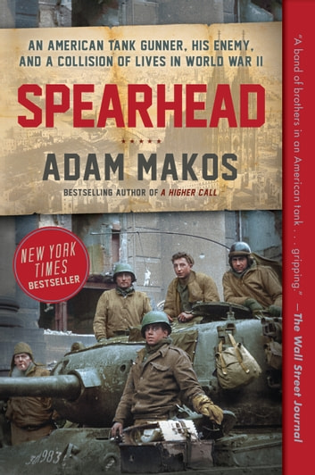 Spearhead - An American Tank Gunner, His Enemy, and a Collision of Lives in World War II ebook by Adam Makos