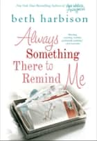 Always Something There to Remind Me ebook by Beth Harbison