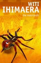 The Matriarch ebook by Witi Ihimaera