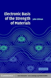 Electronic Basis of the Strength of Materials ebook by Gilman, John J.