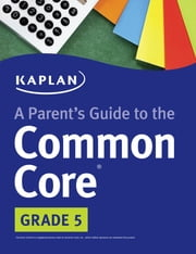 A Parent's Guide to the Common Core: 5th Grade ebook by Kaplan