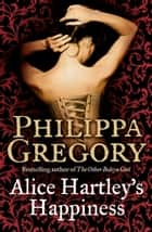 Alice Hartley's Happiness ebook by Philippa Gregory