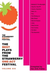 The Best Plays From The Strawberry One-Act Festival - Volume Six ebook by Compiled by Van Dirk Fisher