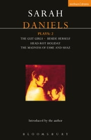 Daniels Plays: 2 - Gut Girls; Beside Herself; Head-rot Holiday; Madness of Esme and Shaz ebook by Sarah Daniels